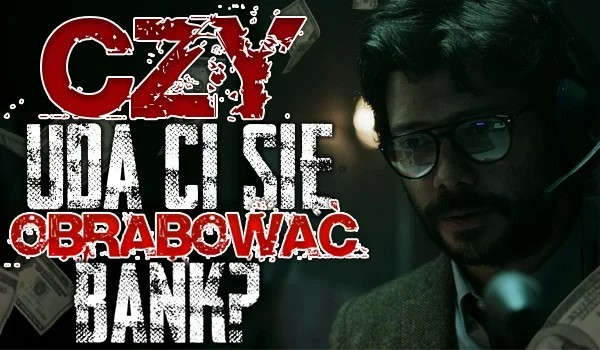 Czy uda Ci się obrabować bank?