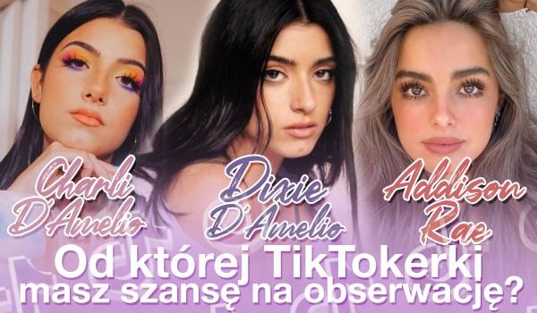 Charli D'amelio, Dixie D'amelio czy Addison Rae – Od której TikTokerki masz szansę na obserwację?