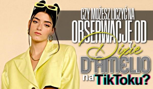 Czy możesz liczyć na obserwację Dixie D'Amelio na Tik Toku?