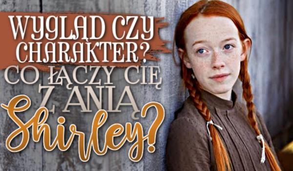 Wygląd czy charakter? Co łączy Cię z Anią Shirley?