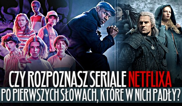 Rozpoznasz seriale Netflixa po pierwszych słowach, które w nich padły?