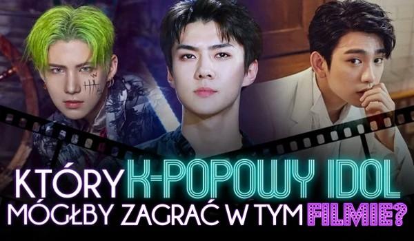 Który k-popowy idol mógłby zagrać w tym filmie? Głosowanie!