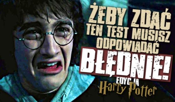 """Żeby zdać ten test musisz odpowiadać błędnie! – Edycja """"Harry Potter"""""""