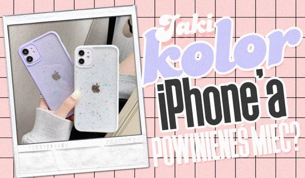 Jaki kolor iPhone'a powinieneś mieć?