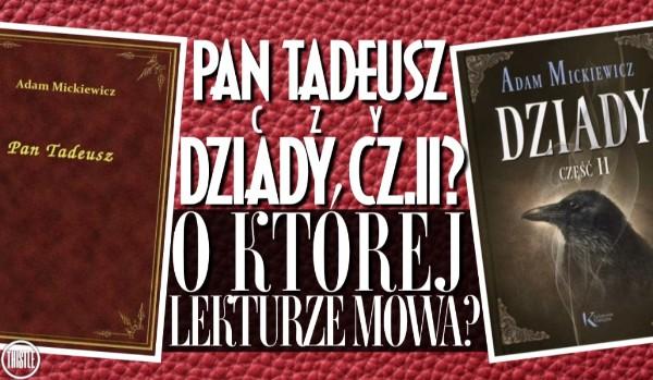 Pan Tadeusz i Dziady cz. II – O której lekturze mowa?