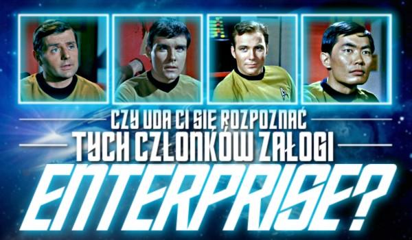 Czy uda Ci się rozpoznać tych członków załogi Enterprise?
