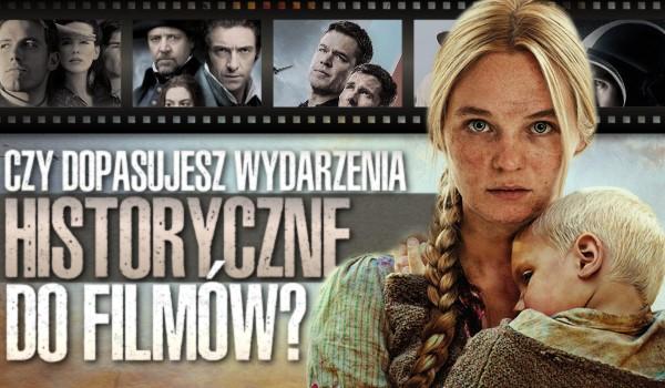 Czy dopasujesz wydarzenia historyczne do filmów?