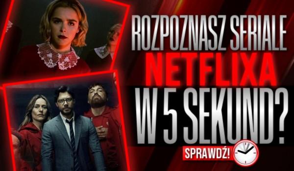 Czy rozpoznasz seriale Netflix w 5 sekund?