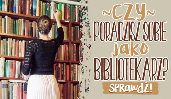 Czy poradzisz sobie jako bibliotekarz?