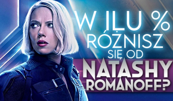 W ilu % różnisz się od Natashy Romanoff?