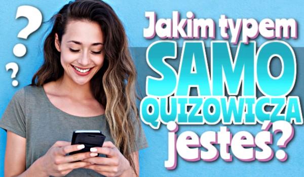 Jakim typem SamoQuizowicza jesteś?