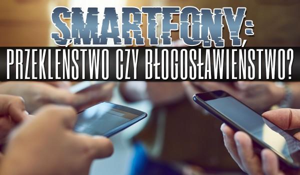 Smartfony – Przekleństwo czy błogosławieństwo?