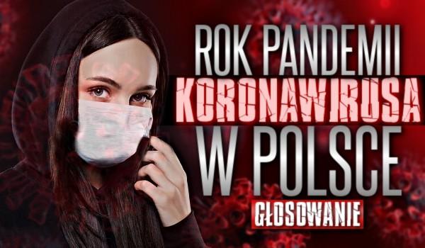 Rok pandemii koronawirusa w Polsce! – Głosowanie