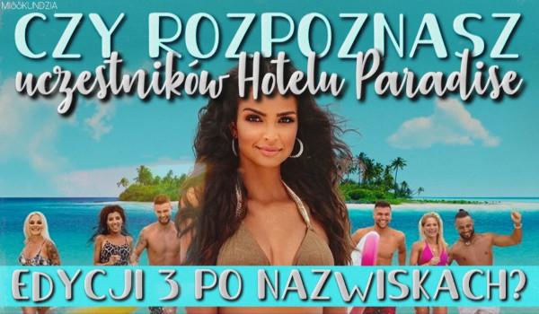 Czy rozpoznasz uczestników Hotelu Paradise edycji 3 po nazwiskach?