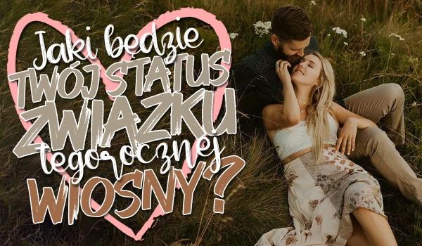 Jaki będzie Twój status związku tegorocznej wiosny?
