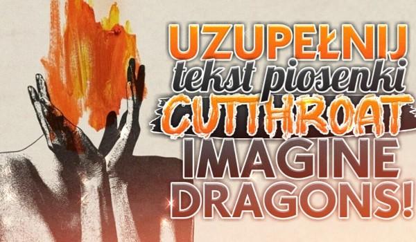 "Uzupełnij tekst piosenki ,,Cutthroat"" Imagine Dragons!"