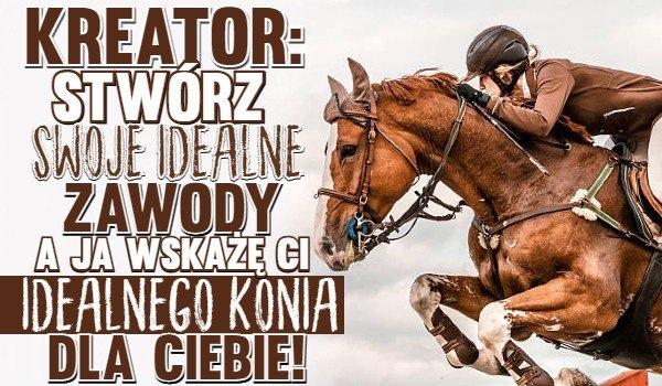 Kreator: Stwórz swoje wymarzone zawody, a ja wskażę Ci idealnego konia dla Ciebie!