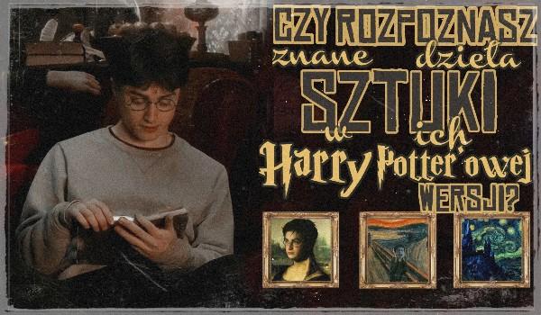 Czy rozpoznasz znane dzieła sztuki w ich Harry Potter'owej wersji?