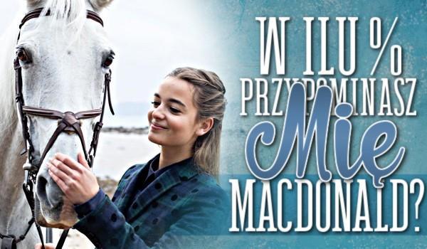 W ilu % przypominasz Mię MacDonald?