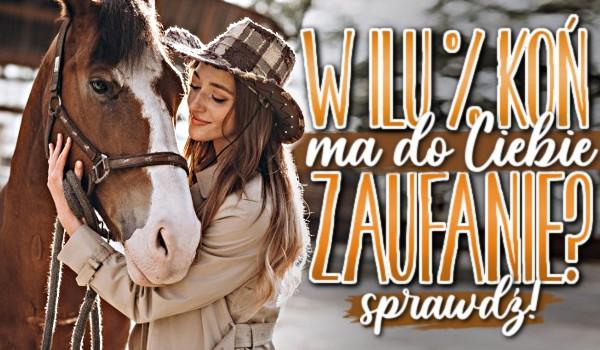 W ilu procentach koń ma do Ciebie zaufanie?