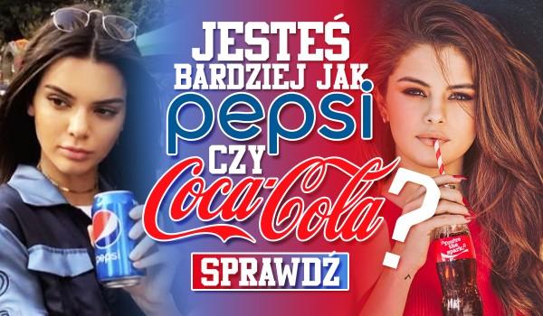 Jesteś jak Pepsi czy Cola?
