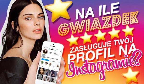 Na ile gwiazdek zasługuje Twój profil na Instagramie?