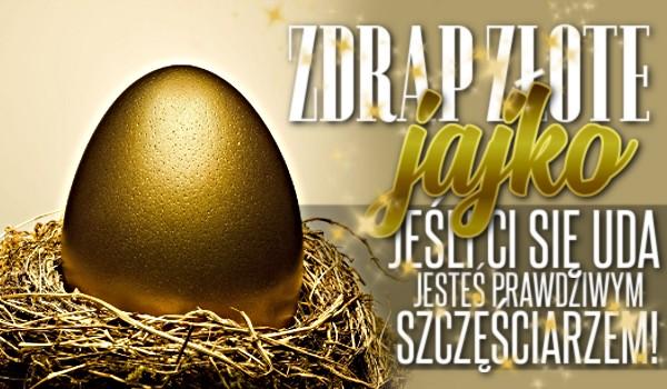 Zdrap Złote Jajko! Jeśli Ci się uda, jesteś prawdziwym szczęściarzem!