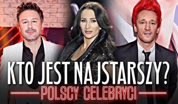 Kto jest najstarszy? – Polscy celebryci!