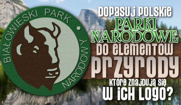Dopasuj polskie parki narodowe do elementów przyrody, które znajdują się w ich logo!