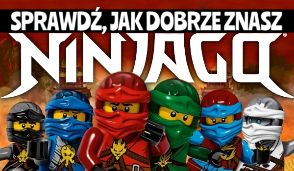 Jak dobrze znasz LEGO Ninjago? – 45 pytań!