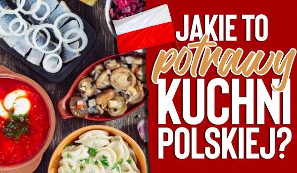 Jakie to potrawy kuchni polskiej?
