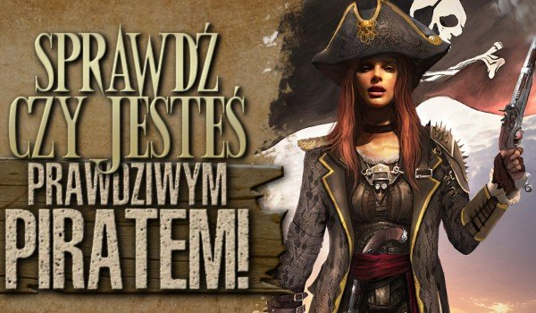 Sprawdź, czy jesteś prawdziwym piratem!