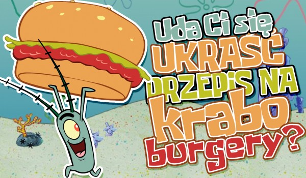 Czy uda Ci się wykraść tajny przepis na kraboburgery?