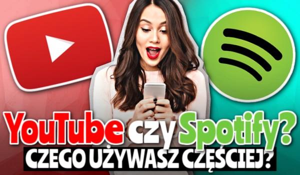 YouTube czy Spotify? – Czego używasz częściej?