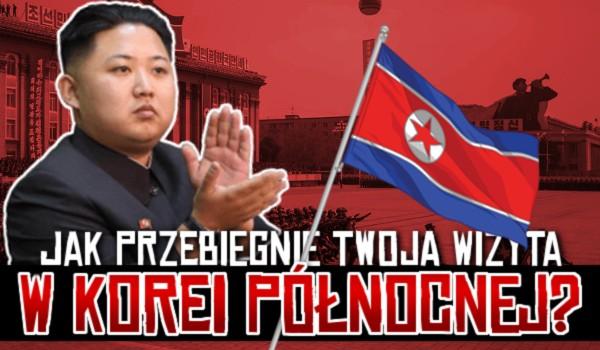 Jak przebiegnie Twoja wizyta w Korei Północnej?