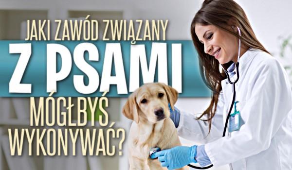 Jaki zawód związany z psami mógłbyś wykonywać?
