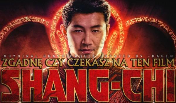"""Zgadnę, czy czekasz na film """"Shang-Chi i legenda dziesięciu pierścieni""""!"""
