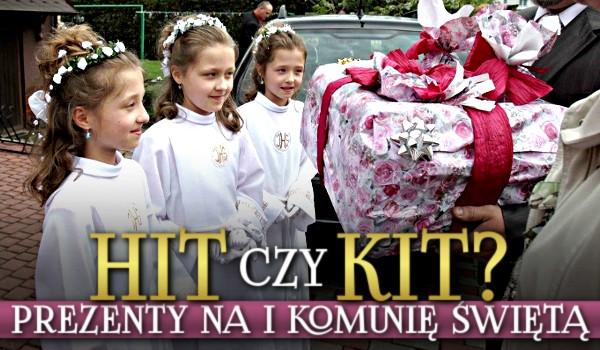 Hit czy kit? – Prezenty na I Komunię Świętą.