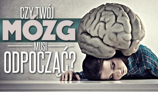 Czy Twój mózg musi odpocząć?
