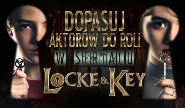 """Czy potrafisz dopasować aktora do roli w serialu """"Locke and Key""""?"""