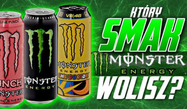 Który smak Monster Energy wolisz?