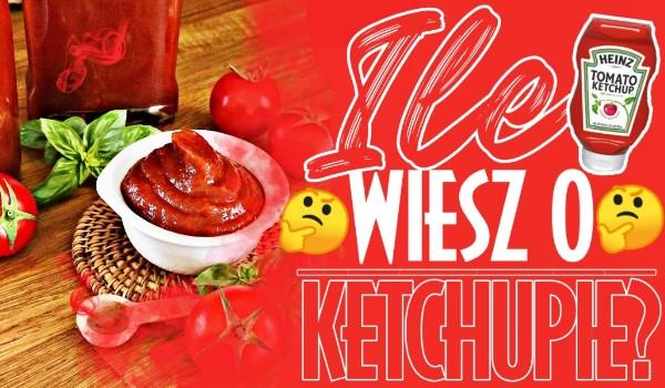 Ile wiesz o ketchupie?