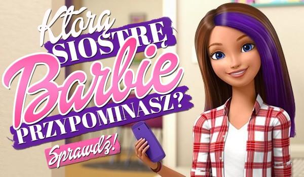 Którą siostrę Barbie najbardziej przypominasz?