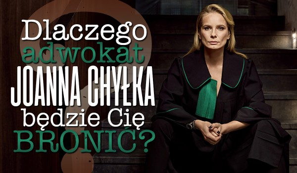 Dlaczego adwokat Joanna Chyłka będzie Cię bronić?