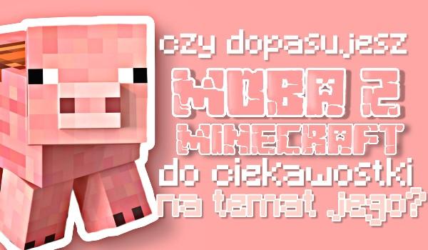 Dopasuj ciekawostkę do moba w Minecraft!