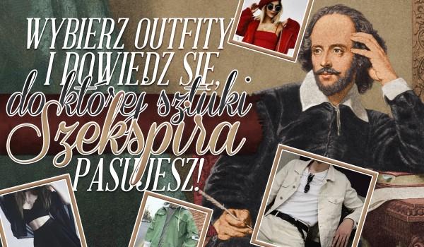 Wybierz outfity i dowiedz się, do jakiej sztuki Szekspira pasujesz!