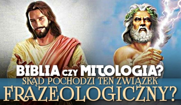 Biblia czy mitologia? Skąd pochodzi ten związek frazeologiczny?