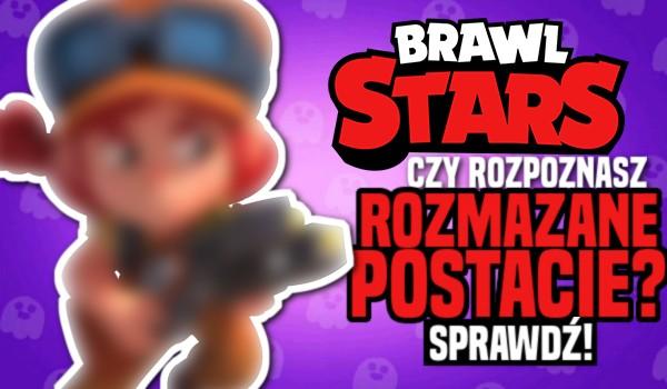 Czy rozpoznasz rozmazane postacie z gry Brawl Stars?