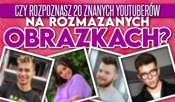 Czy rozpoznasz 20 znanych YouTuberów na rozmazanych obrazkach?