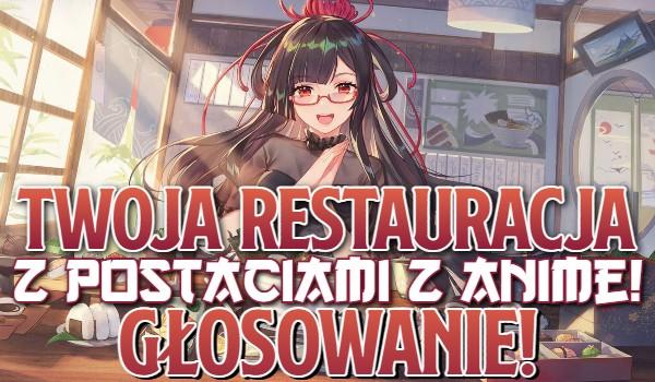Twoja restauracja z postaciami z Anime! Głosowanie!